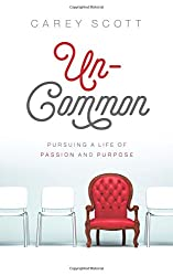 Uncommon: Pursuing a Life of Passion and Purpose
