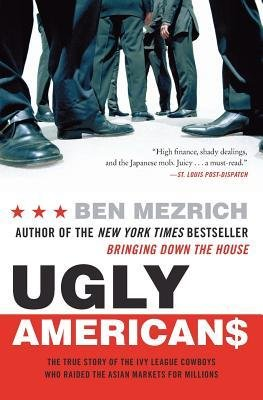 [(Ugly Americans: The True Story of the Ivy League Cowboys Who Raided the Asian Markets for Millions )] [Author: Ben Mezrich] [May-2005] ebook
