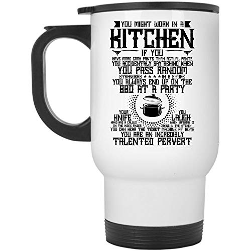 You Are An Incredibly Talented Pervert Travel Mug, You Might Work In A Kitchen Mug, Great For Travel Or Camping (Travel Mug - White)