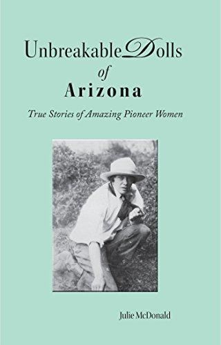 Unbreakable Dolls of Arizona:  Six True Stories of Amazing Pioneer Women.