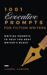 1001 Evocative Prompts for Fiction Writers: Writing prompts to help you beat writer's block