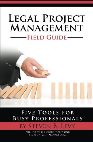 Legal Project Management Field Guide: Five Tools for Busy Professionals [Steven B. Levy] (Tapa Blanda)