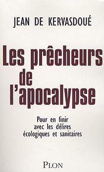 Les prêcheurs de l'Apocalypse. Pour en finir avec les délires écologiques et sanitaires par Kervasdoué