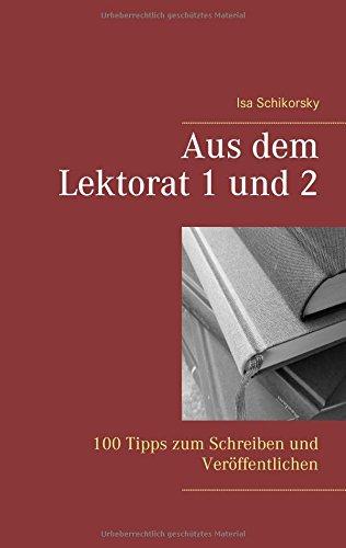 Aus dem Lektorat 1 und 2: 100 Tipps zum Schreiben und Veröffentlichen Taschenbuch – 2. Juli 2018 Isa Schikorsky Books on Demand 3752820888 Nachschlagewerke