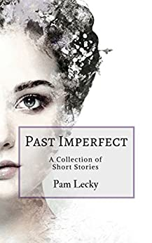 Past Imperfect: A Collection of Short Stories by [Lecky, Pam]