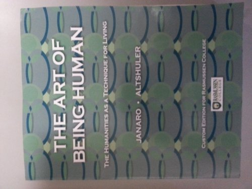 The Art of Being Human: The Humanities as a Technique for Living Custom Edition for Rasmussen College