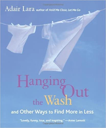 Hanging Out the Wash: and Other Ways to Find More in Less by Lara, Adair (2002)