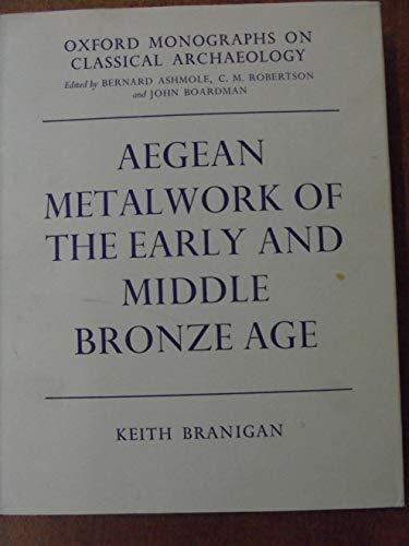 Aegean metalwork of the Early and Middle Bronze Age (Oxford monographs on classical archaeology)
