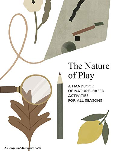 The Nature Of Play  A Handbook Of Nature Based Activities For All Seasons