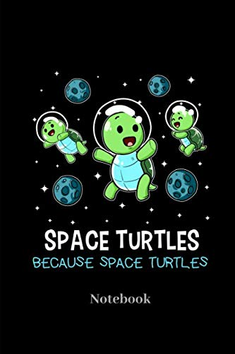 (Space Turtles Because Space Turtles Notebook: Lined journal for turtle, spaceship, astronaut and galaxy fans - paperback, diary gift for men, women and children )