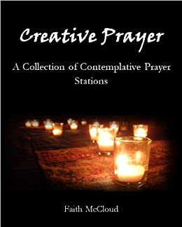 Creative Prayer: A collection of Contemplative Prayer Stations by [McCloud, Faith]