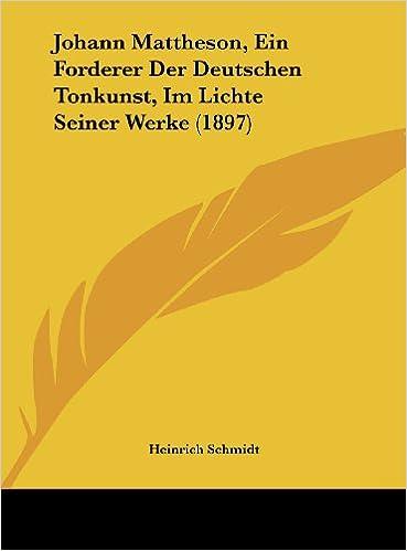 Johann Mattheson, Ein Forderer Der Deutschen Tonkunst, Im Lichte Seiner Werke (1897)