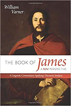 The Book of James: A New Perspective: A Linguistic Commentary Applying Discourse Analysis