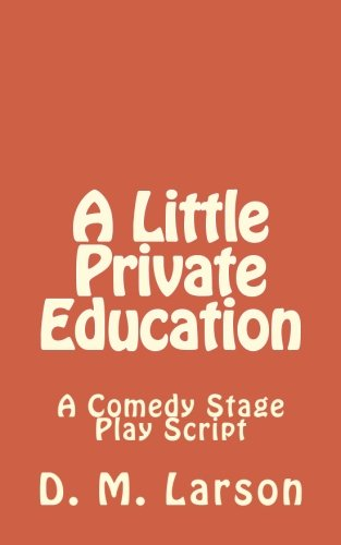 A Little Private Education: A Comedy Stage Play Script