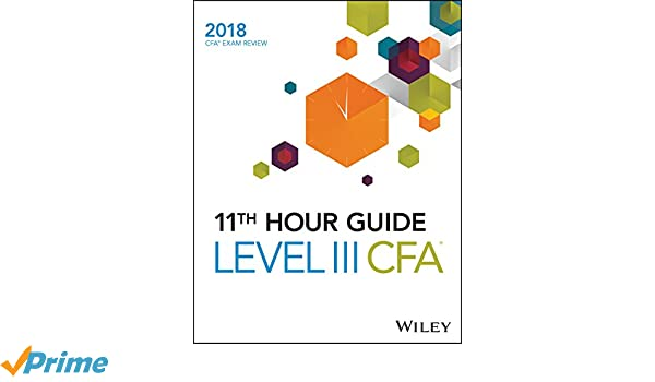 Amazon com: Wiley 11th Hour Guide for 2018 Level III CFA