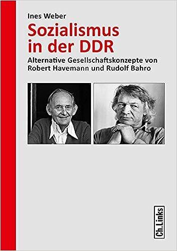 Sozialismus in der DDR: Alternative Gesellschaftskonzepte von Robert Havemann und Rudolf Bahro