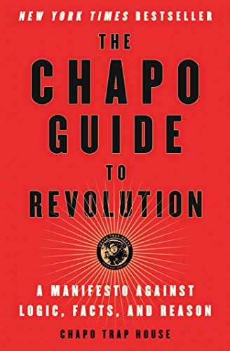 The Chapo Guide to Revolution: A Manifesto Against Logic, Facts, and Reason (Yes Men Do Cry)