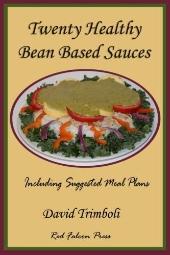 Twenty Healthy Bean Based Sauces: Including Suggested Meal Plans by Mr. David F. Trimboli