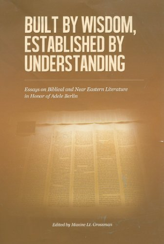 Built by Wisdom, Established by Understanding: Essays on Biblical and Near Eastern Literature in Honor of Adele Berlin (The Joseph and Rebecca Meyerhoff Center for Jewish Studies)