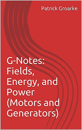 - G-Notes: Fields, Energy, and Power (Motors and Generators)