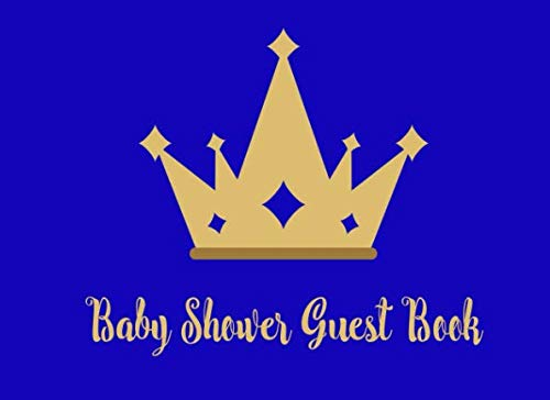 (Baby Shower Guest Book: Little Royal Prince Blue and Gold Crown, Welcome Baby Boy Sign in Guestbook Keepsake with Gift Log)