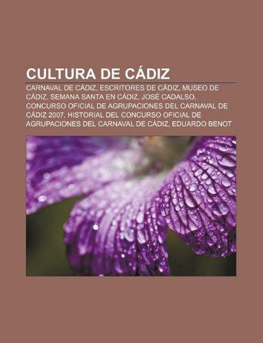 Cultura de Cadiz: Carnaval de Cadiz, Escritores de Cadiz, Museo de Cadiz, Semana Santa En Cadiz, Jose Cadalso by Source...