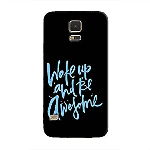 Cover It Up - Wake Up And Be Awesome Galaxy S5 Hard Case