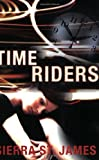 img - for Time Riders by Sierra St. James (2004-06-03) book / textbook / text book