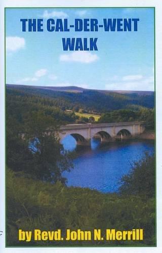 Read Online The Cal-Der-Went-Way: Classic 30 Mile Walk from the River Calder, Wakefield to Ladybower Reservoir, Derbyshire (John Merrill Challenge Walk Series) ebook