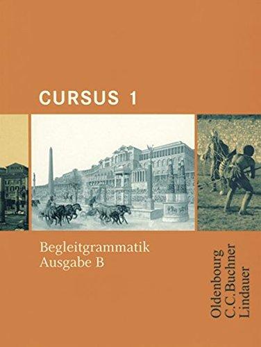 Cursus - Ausgabe B - Gymnasien Baden-Württemberg, Bayern, Nordrhein-Westfalen, Sachsen, Saarland und Thüringen, Latein als 2. FS: Band 1 - Begleitgrammatik