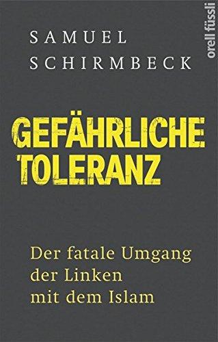 Gefährliche Toleranz: Der fatale Umgang der Linken mit dem Islam Gebundenes Buch – 21. September 2018 Samuel Schirmbeck Orell Füssli 328005687X Islam / Politik