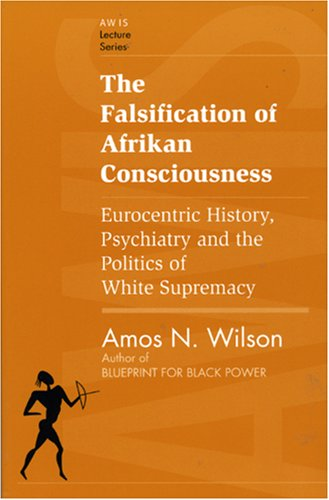 The Falsification of Afrikan Consciousness: Eurocentric...