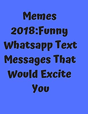 Memes 2018:Funny Whatsapp Text Messages That Would Excite