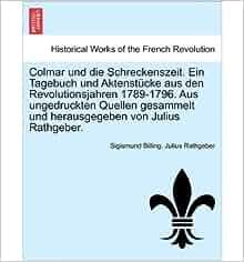Colmar Und Die Schreckenszeit. Ein Tagebuch Und Aktenst Cke Aus Den