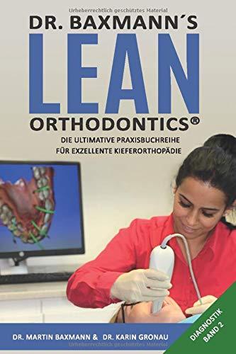 Dr. Baxmann´s Lean Orthodontics® - Die ultimative Praxisbuchreihe für exzellente Kieferorthopädie: Diagnostik Band 2 (Dr. Baxmann's Lean Orthodentics Band 2)