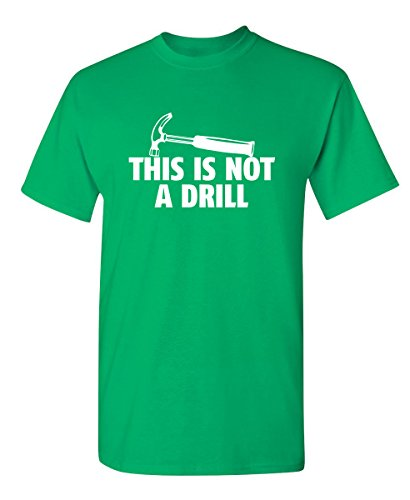 This is Not A Drill Funny Novelty Graphic Sarcastic T Shirt M Irish]()