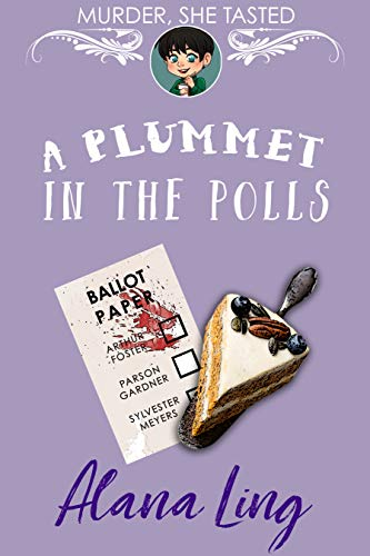 A Plummet in the Polls: A delicious cozy mystery (Murder, She Tasted Book 2) by [Ling, Alana]