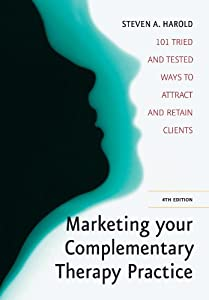Marketing Your Complementary Therapy Practice: 101 Tried and Tested Ways to Attract and Retain Clients by How to Books Ltd
