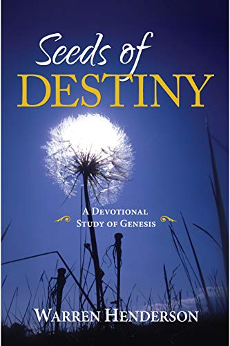 Seeds of Destiny: A Devotional Study of Genesis (Old Testament Devotional Commentary Series Book 1)