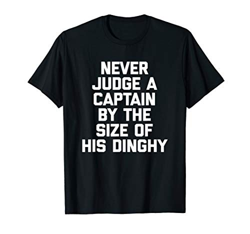 Never Judge A Captain By The Size Of His Dinghy T-Shirt boat