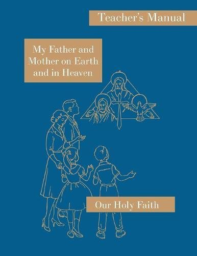 My Father and Mother on Earth and in Heaven: Teacher's Manual: Our Holy Faith Series