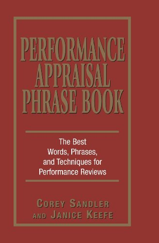 Performance Appraisal Phrase Book: The Best Words, Phrases, and Techniques for Performance Reviews by Sandler, Corey/ Keefe, Janice