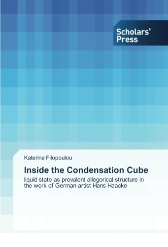 Download Inside the Condensation Cube: liquid state as prevalent allegorical structure in the work of German artist Hans Haacke pdf