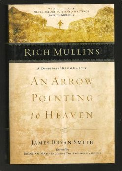 Rich Mullins / His Life and Legacy:   An Arrow Pointing to Heaven