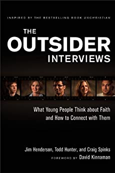 The Outsider Interviews: What Young People Think about Faith and How to Connect with Them by [Henderson, Jim, Hunter, Todd, Spinks, Craig]