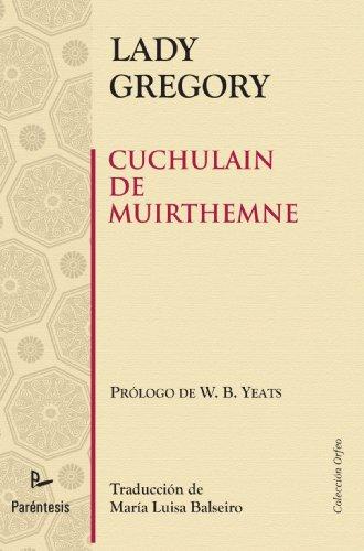 Cuchulain De Muirthemne. Historia De Los Hombres De La Rama Roja Del Ulster (Spanish Edition)