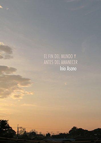 Libro : EL FIN DEL MUNDO Y EL ANTES DEL AMANECER [INIO ASANO] {OU}