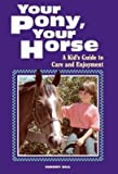 img - for [(Your Pony, Your Horse: A Kid's Guide to Care and Enjoyment )] [Author: Cherry Hill] [Jan-1996] book / textbook / text book