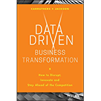 Data Driven Business Transformation: How to Disrupt, Innovate and Stay Ahead of the Competition (English Edition)
