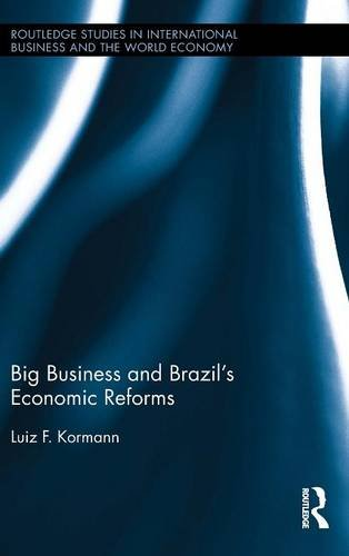 Big Business and Brazil's Economic Reforms (Routledge Studies in International Business and the World Economy)